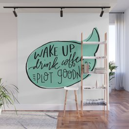 Wake Up. Drink Coffee. Plot Goodness Wall Mural