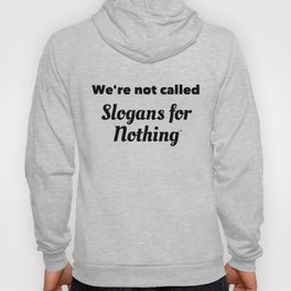 We're Not Called Slogans for Nothing Hoody