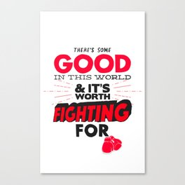 Good Worth Fighting For Canvas Print