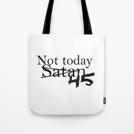 Not Today 45 Tote Bag
