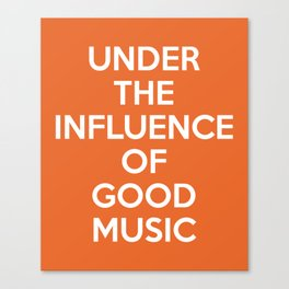 Under Influence Good Music Quote Canvas Print
