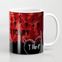 You're a little scary...I like it! Coffee Mug
