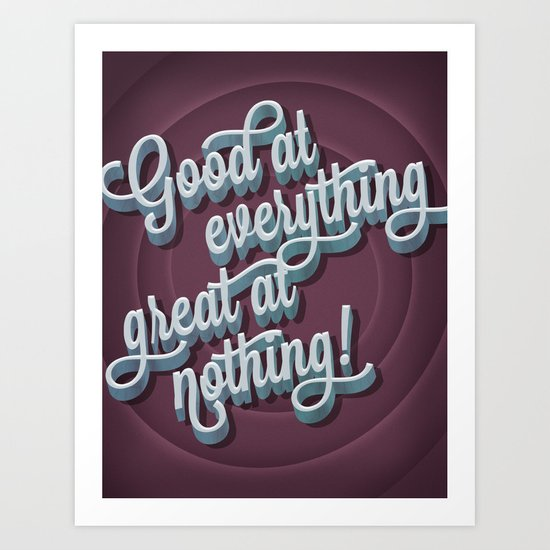 Good at everything great at nothing Art Print