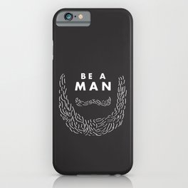 Be A Man iPhone Case