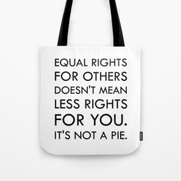 Equal Right for Others Doesn't Mean Less Rights for You. It's Not a Pie Tote Bag