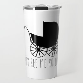 They See Me Rollin' Travel Mug