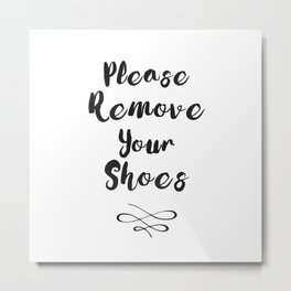 Black And White Please Remove Your Shoes Quote Metal Print