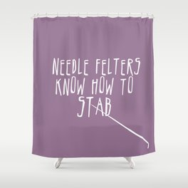 Needle Felters Know How To Stab - White Shower Curtain