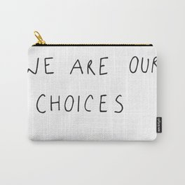 we are our choices III. Carry-All Pouch