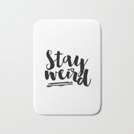 Inspirational Wall Art Printable Poster Stay Weird Motivational Quotes Stay Curious Typography Print Bath Mat