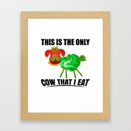 This Is The Only Cow That I Eat Vegan Activist T-Shirt Framed Art Print