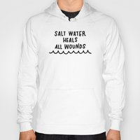 salt water Hoodies featuring Salt Water Heals All Wounds II by The Sea or You