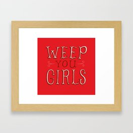 Weep You Girls Framed Art Print