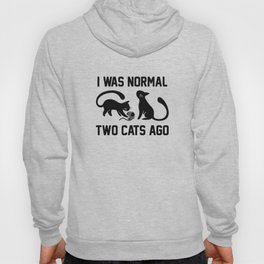 I Was Normal Two Cats Ago Hoody
