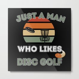 Just A Man Who Likes Disc Golf Metal Print