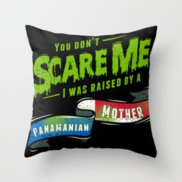 You Don't Scare Me I Was Raised By A Panamanian Mother Throw Pillow