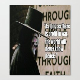 As long as their is profit in war... Canvas Print