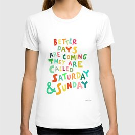 Better Days Are Coming T-shirt