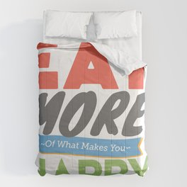 """""""Eat More of What Makes You Happy"""" Comforters"""