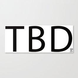 """TBD"" Canvas Print"
