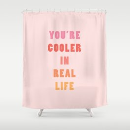 You're Cooler IRL Shower Curtain
