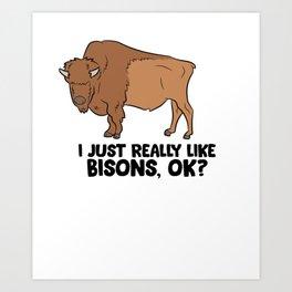 I Just Really Like Bisons, Ok? Cute Bison Art Print
