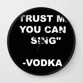 Vodka Quote Sing Wall Clock