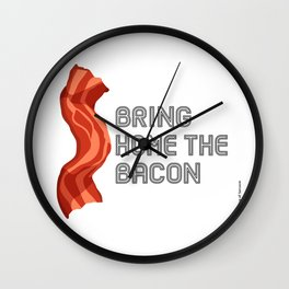 Bring Home the Bacon by Cup of Sarcasm Wall Clock