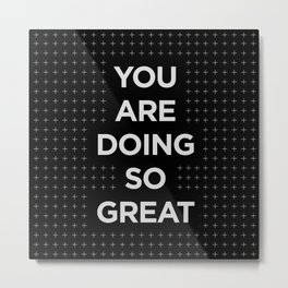 You Are Doing So Great typography wall art home decor in black and white Metal Print