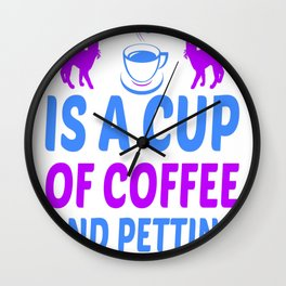 Happiness Is A Cup Of Coffee And Petting My Cat Wall Clock