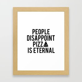 PIZZA PARTY DECOR, People Disappoint Pizza Is Eternal,Pizza Svg,Pizza Art,Sarcasm Quote,Funny Print Framed Art Print