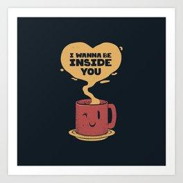 I Wanna Be Inside You Art Print
