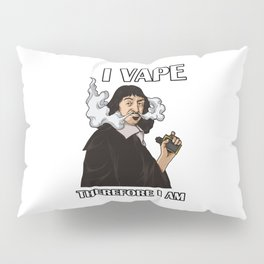 I Vape Therefore I Am | Vaping Rene Descartes Pillow Sham