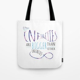 Some Infinities are Bigger than Other Infinities... Tote Bag