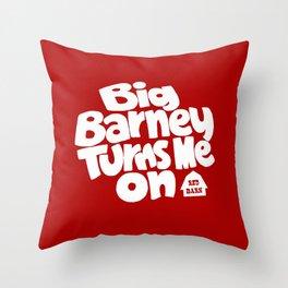 Big Barney Turns Me On Throw Pillow