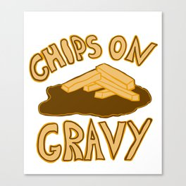 Chips on Gravy Canvas Print