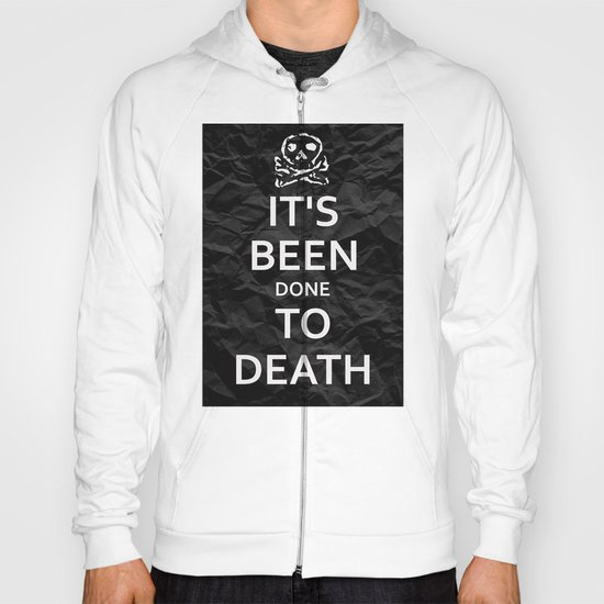 """""""KEEP CALM HAS BEEN DONE TO DEATH"""" Hoody"""