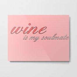 wine is my soulmate Metal Print