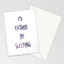 I'd rather be sleeping... Stationery Cards