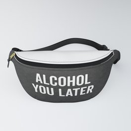 Alcohol You Later Funny Quote Fanny Pack