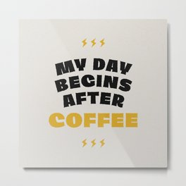 My Day Begins After Coffee Metal Print