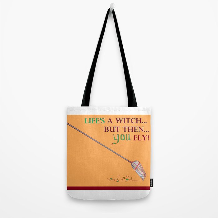Life's a Witch but then You Fly Tote Bag