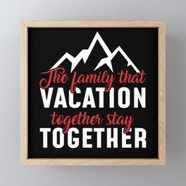 Family That Vacation Together Stay Together Framed Mini Art Print