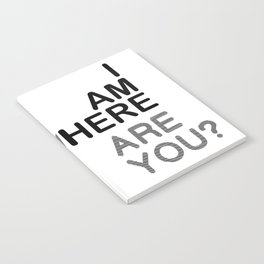 I AM HERE WHERE ARE YOU? Notebook
