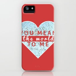 You Mean The World To Me Love   iPhone Case