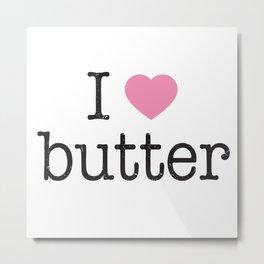 I Heart Butter Metal Print