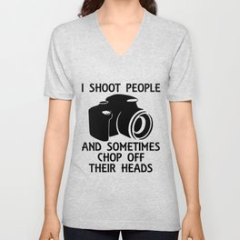 I Shoot People And Sometimes Chop Off Their Heads Unisex V-Neck