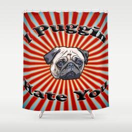 I Puggin' Hate You. Shower Curtain
