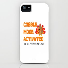 THANKSGIVING GOBBLE MODE ACTIVATED 365 DAY Program iPhone Case