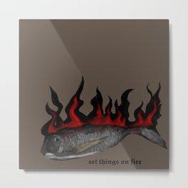 set things on fire Metal Print